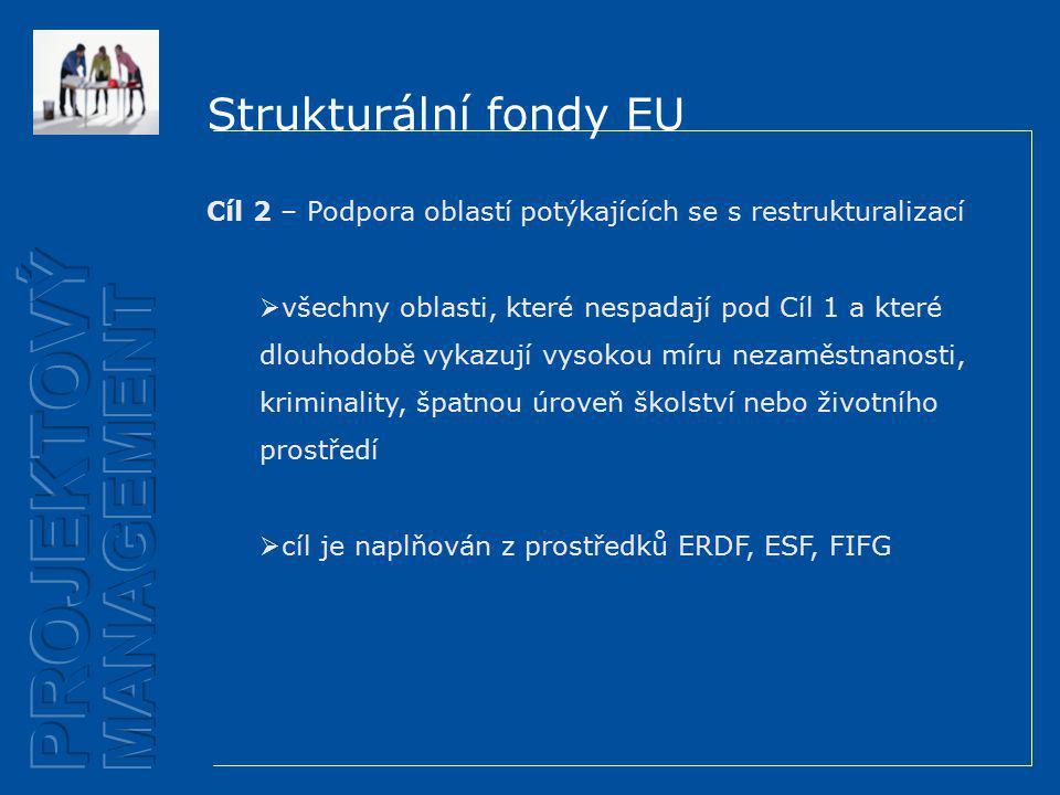 Strukturální fondy EU Cíl 2 – Podpora oblastí potýkajících se s restrukturalizací  všechny oblasti, které nespadají pod Cíl 1 a které dlouhodobě vykazují vysokou míru nezaměstnanosti, kriminality, špatnou úroveň školství nebo životního prostředí  cíl je naplňován z prostředků ERDF, ESF, FIFG