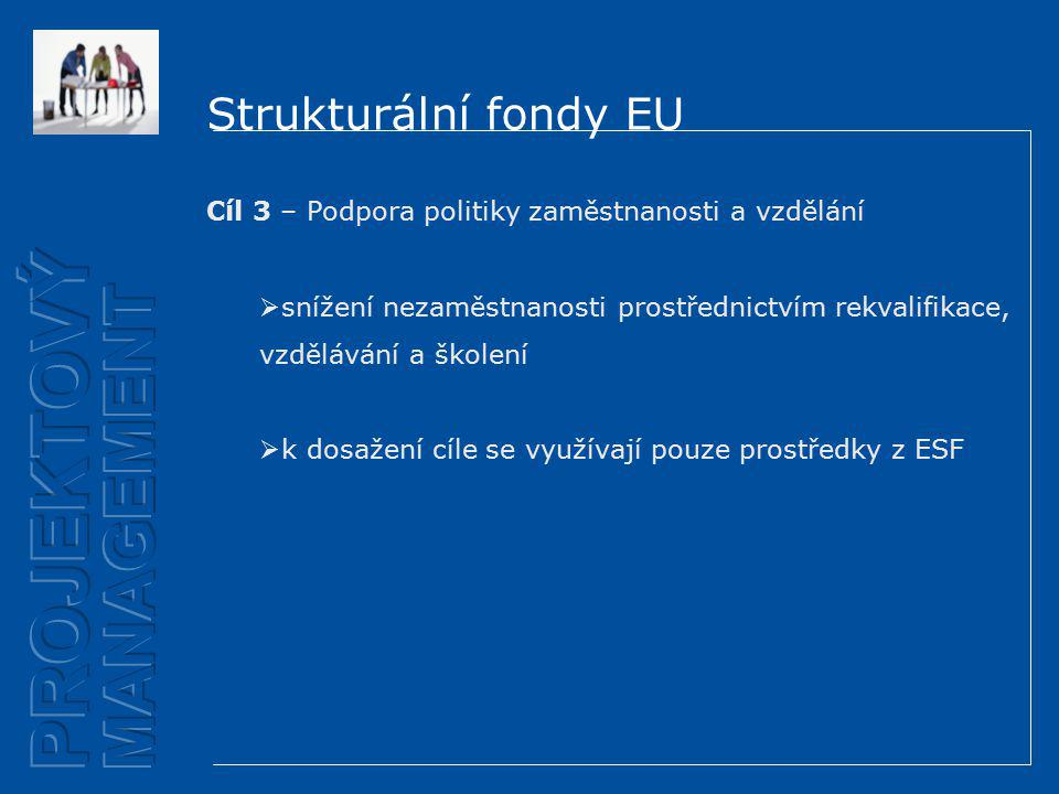 Strukturální fondy EU Cíl 3 – Podpora politiky zaměstnanosti a vzdělání  snížení nezaměstnanosti prostřednictvím rekvalifikace, vzdělávání a školení  k dosažení cíle se využívají pouze prostředky z ESF
