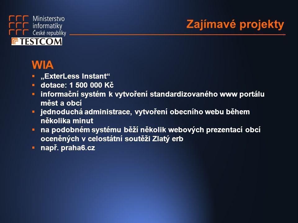 """Zajímavé projekty WIA  """"ExterLess Instant""""  dotace: 1 500 000 Kč  informační systém k vytvoření standardizovaného www portálu měst a obcí  jednodu"""