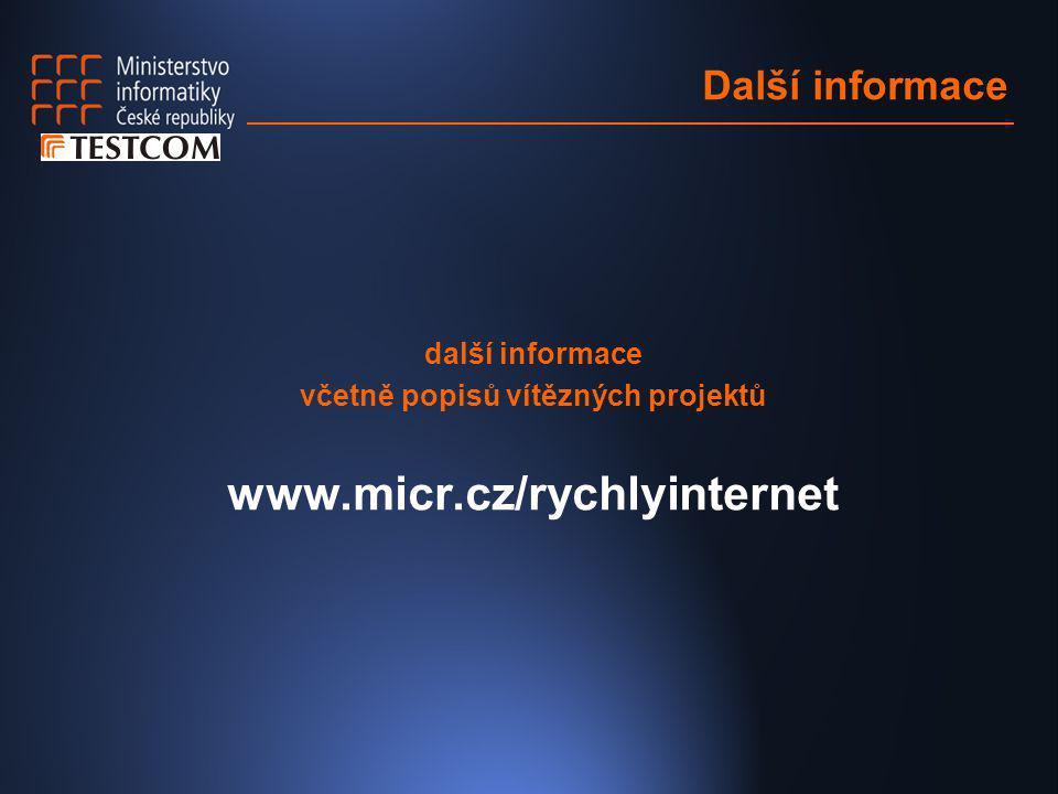 Další informace další informace včetně popisů vítězných projektů www.micr.cz/rychlyinternet