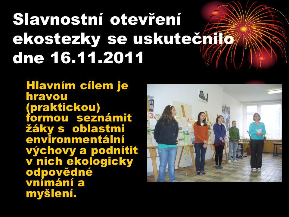 Slavnostní otevření ekostezky se uskutečnilo dne 16.11.2011 Hlavním cílem je hravou (praktickou) formou seznámit žáky s oblastmi environmentální výcho