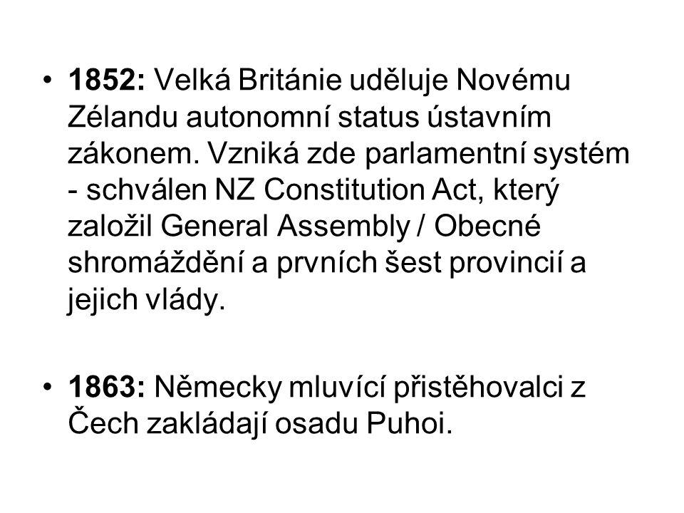 1852: Velká Británie uděluje Novému Zélandu autonomní status ústavním zákonem. Vzniká zde parlamentní systém - schválen NZ Constitution Act, který zal