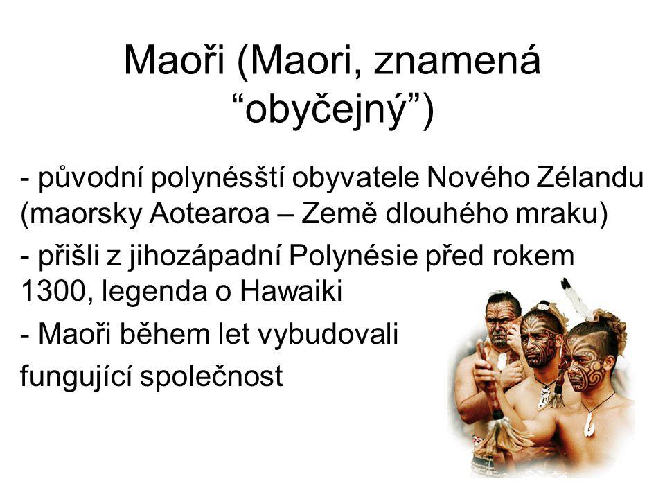 """Maoři (Maori, znamená """"obyčejný"""") - původní polynésští obyvatele Nového Zélandu (maorsky Aotearoa – Země dlouhého mraku) - přišli z jihozápadní Polyné"""