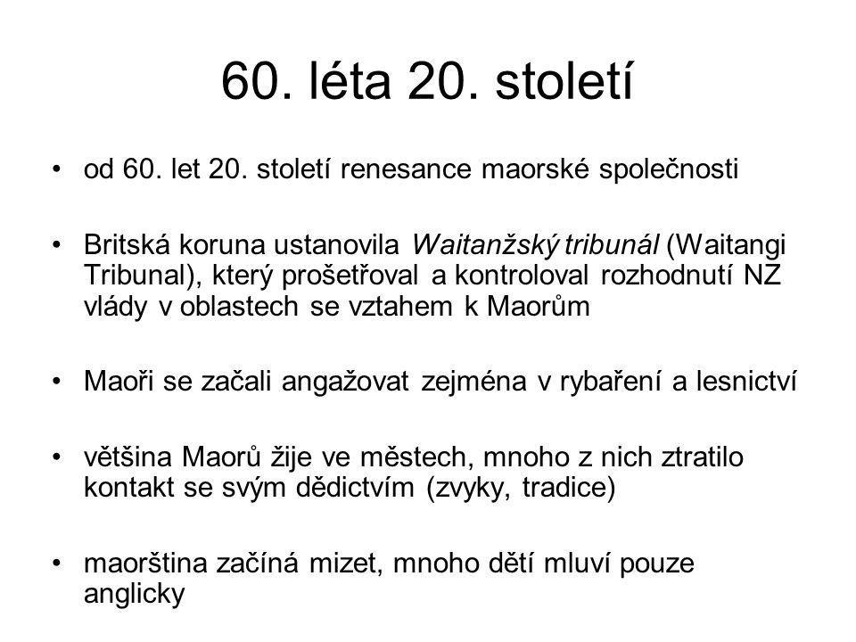 60. léta 20. století od 60. let 20. století renesance maorské společnosti Britská koruna ustanovila Waitanžský tribunál (Waitangi Tribunal), který pro