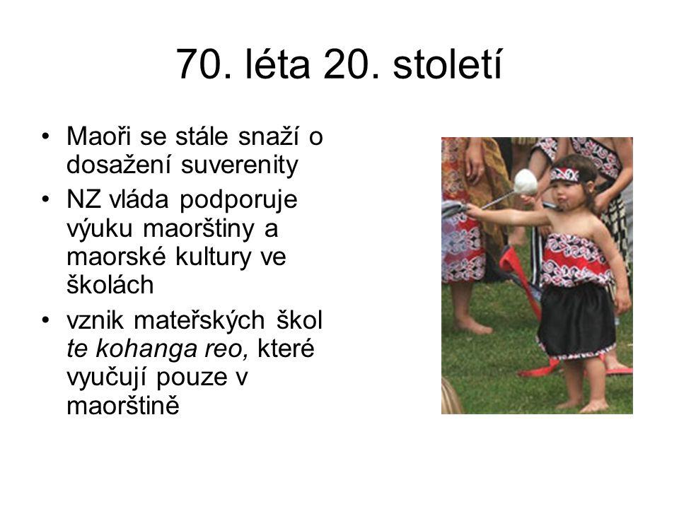 70. léta 20. století Maoři se stále snaží o dosažení suverenity NZ vláda podporuje výuku maorštiny a maorské kultury ve školách vznik mateřských škol