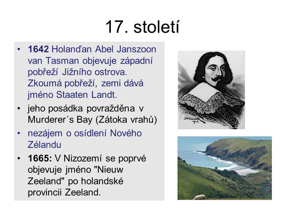 17. století 1642 Holanďan Abel Janszoon van Tasman objevuje západní pobřeží Jižního ostrova. Zkoumá pobřeží, zemi dává jméno Staaten Landt. jeho posád