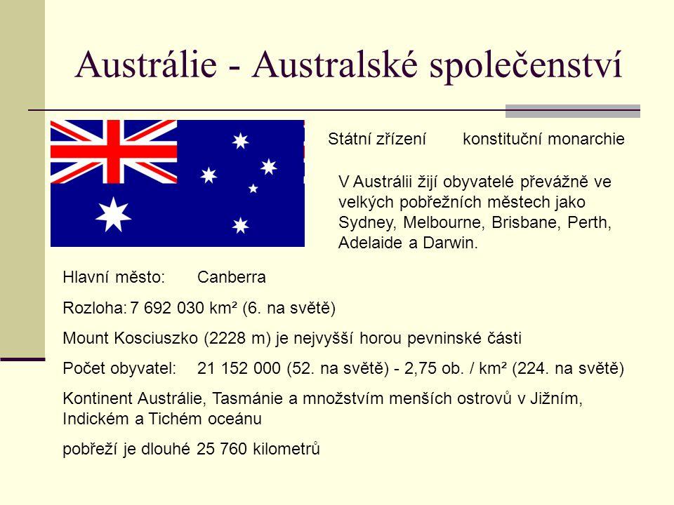 Austrálie - Australské společenství Hlavní město:Canberra Rozloha:7 692 030 km² (6. na světě) Mount Kosciuszko (2228 m) je nejvyšší horou pevninské čá