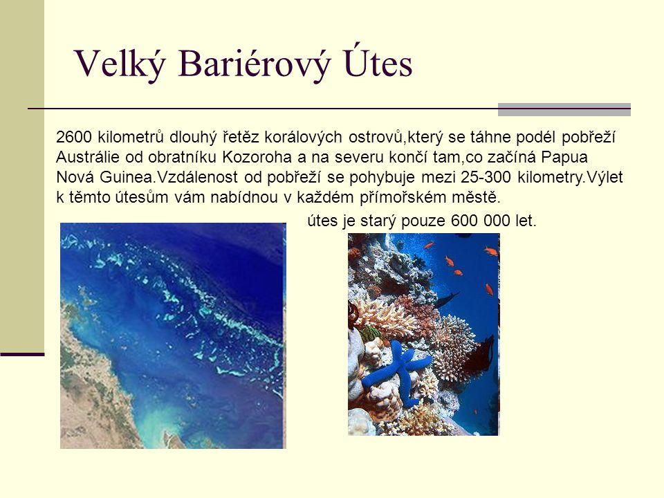 Velký Bariérový Útes 2600 kilometrů dlouhý řetěz korálových ostrovů,který se táhne podél pobřeží Austrálie od obratníku Kozoroha a na severu končí tam