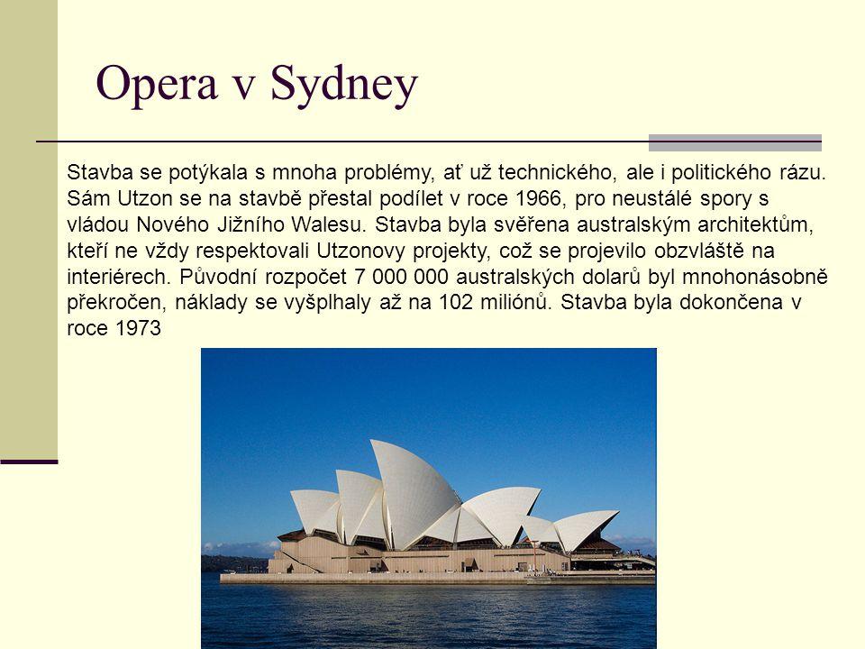 Opera v Sydney Stavba se potýkala s mnoha problémy, ať už technického, ale i politického rázu. Sám Utzon se na stavbě přestal podílet v roce 1966, pro