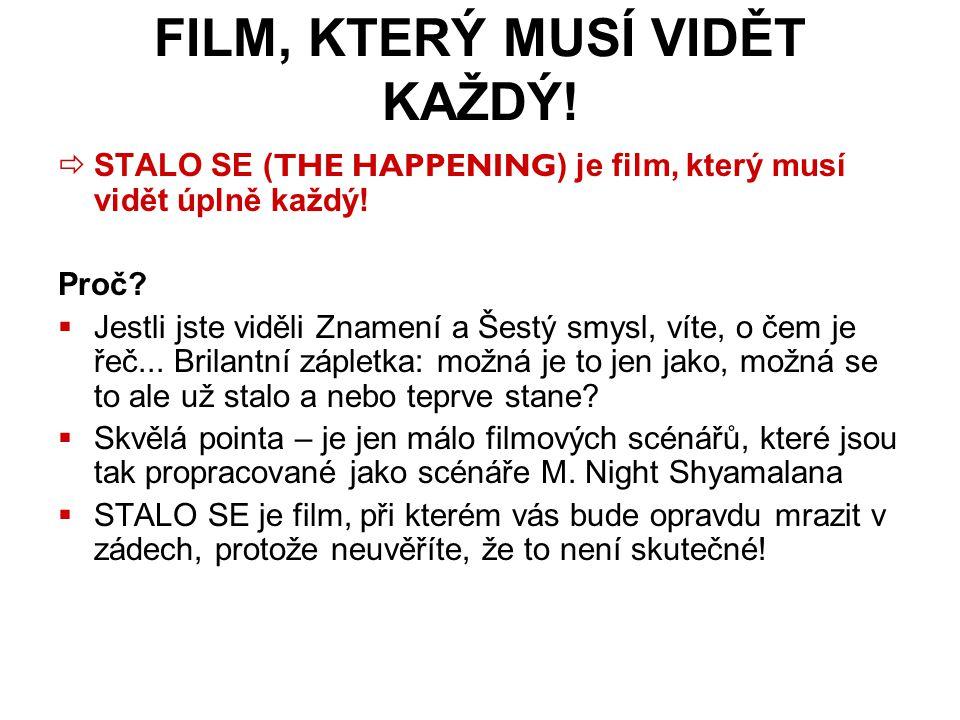 FILM, KTERÝ MUSÍ VIDĚT KAŽDÝ.  STALO SE ( THE HAPPENING ) je film, který musí vidět úplně každý.