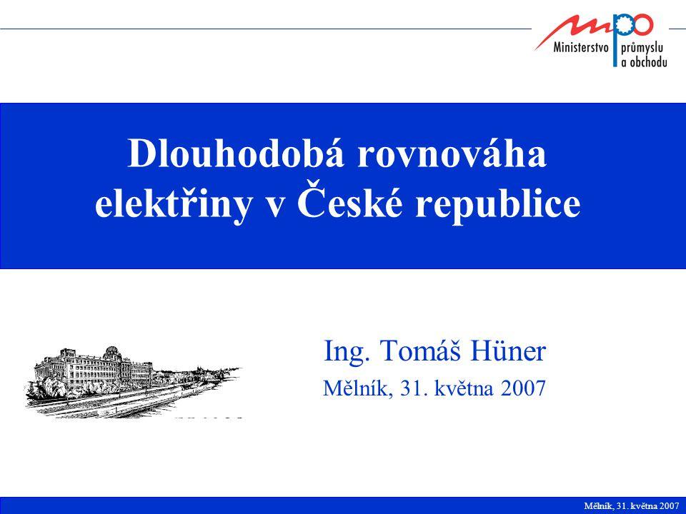 Dlouhodobá rovnováha elektřiny v České republice Ing. Tomáš Hüner Mělník, 31. května 2007