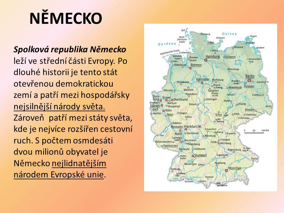 NĚMECKO Spolková republika Německo leží ve střední části Evropy. Po dlouhé historii je tento stát otevřenou demokratickou zemí a patří mezi hospodářsk