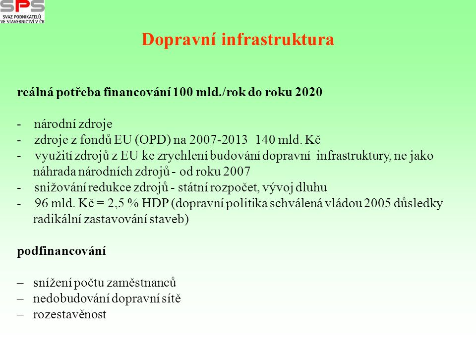 Dopravní infrastruktura reálná potřeba financování 100 mld./rok do roku 2020 - národní zdroje - zdroje z fondů EU (OPD) na 2007-2013 140 mld. Kč - vyu