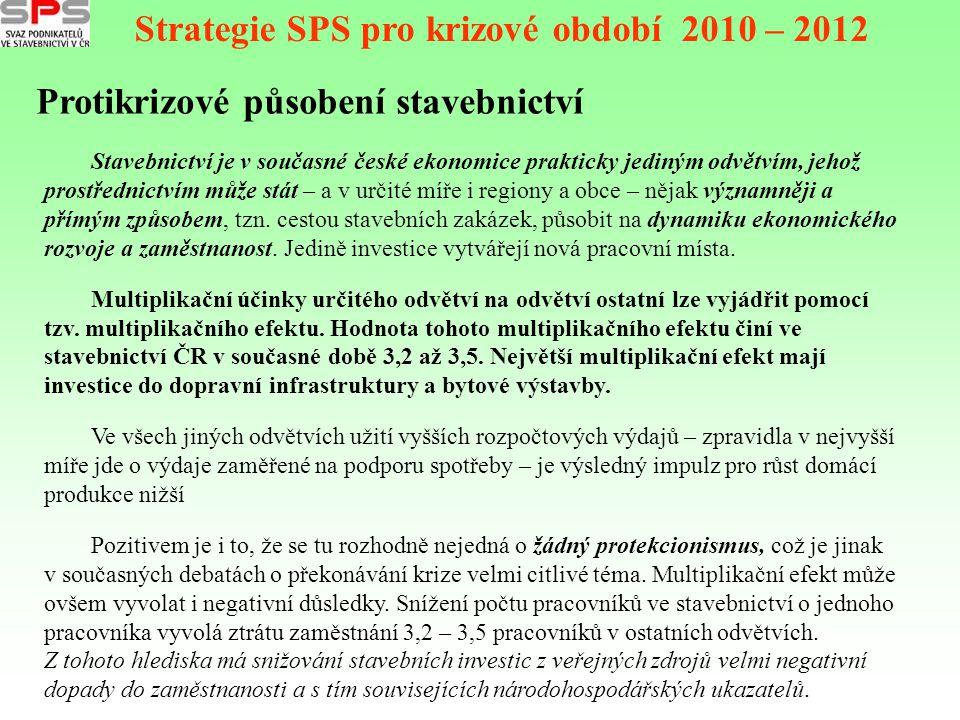 Protikrizové působení stavebnictví Strategie SPS pro krizové období 2010 – 2012 Stavebnictví je v současné české ekonomice prakticky jediným odvětvím,