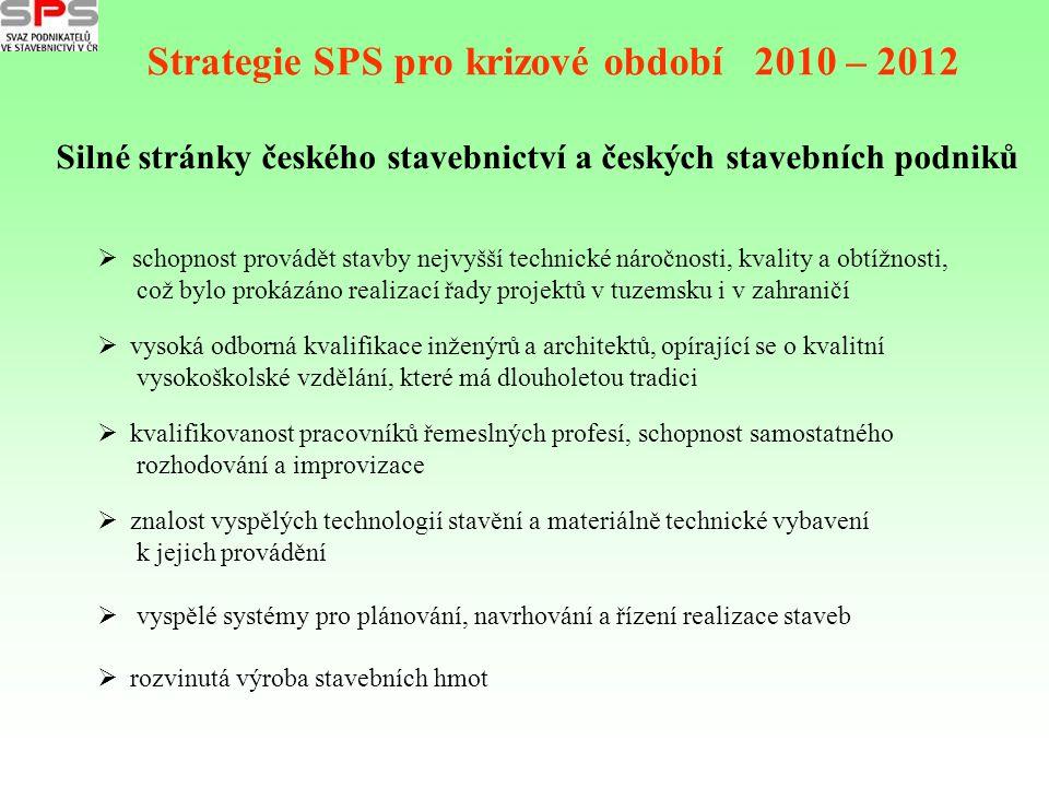 Strategie SPS pro krizové období 2010 – 2012 Silné stránky českého stavebnictví a českých stavebních podniků  schopnost provádět stavby nejvyšší tech