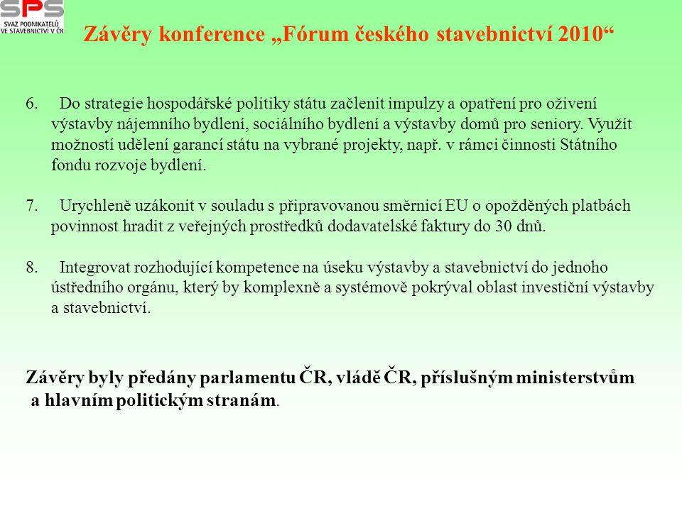 6. Do strategie hospodářské politiky státu začlenit impulzy a opatření pro oživení výstavby nájemního bydlení, sociálního bydlení a výstavby domů pro