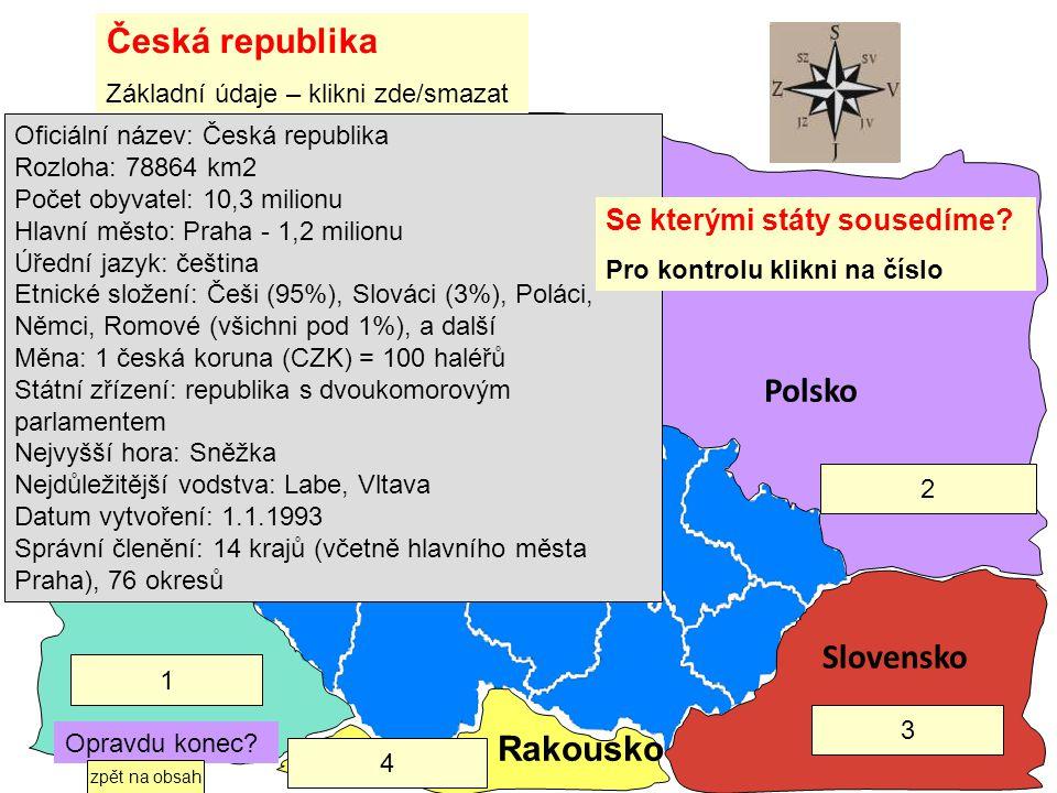 Česká republika Základní údaje – klikni zde/smazat Německo Oficiální název: Česká republika Rozloha: 78864 km2 Počet obyvatel: 10,3 milionu Hlavní měs