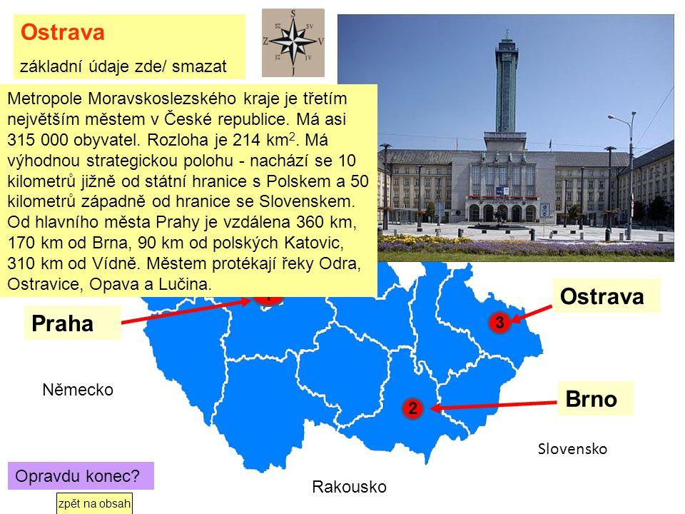 Kde je Ostrava? Klikni na červený bod 3 2 1 Polsko Slovensko Německo Rakousko Brno Praha Ostrava pokračovat Metropole Moravskoslezského kraje je třetí