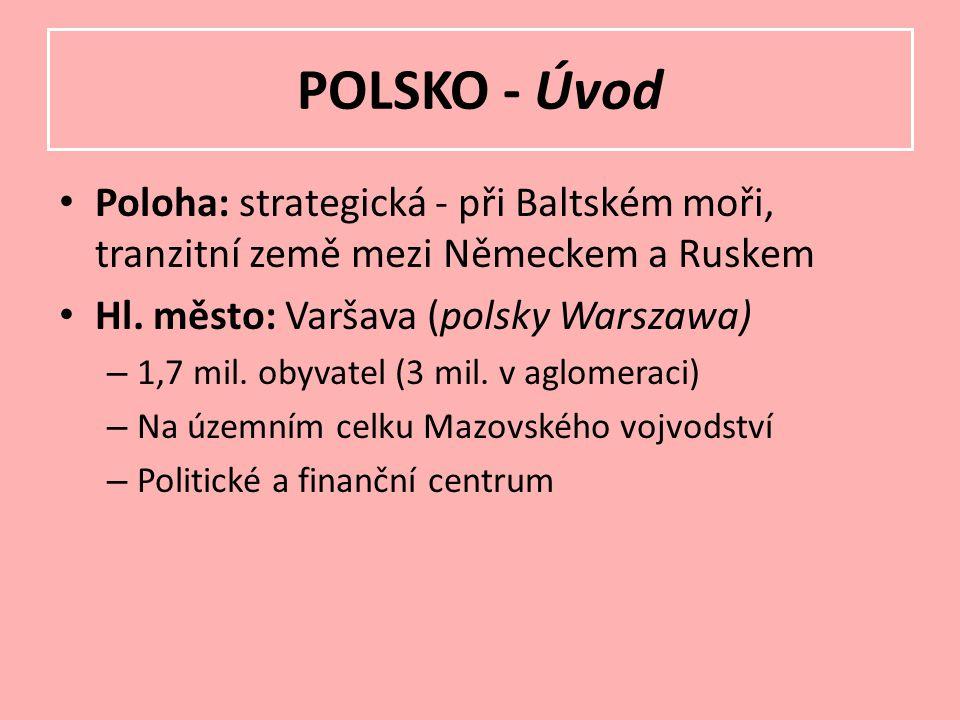 Poloha: strategická - při Baltském moři, tranzitní země mezi Německem a Ruskem Hl. město: Varšava (polsky Warszawa) – 1,7 mil. obyvatel (3 mil. v aglo