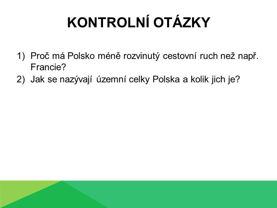 KONTROLNÍ OTÁZKY 1)Proč má Polsko méně rozvinutý cestovní ruch než např. Francie? 2)Jak se nazývají územní celky Polska a kolik jich je?
