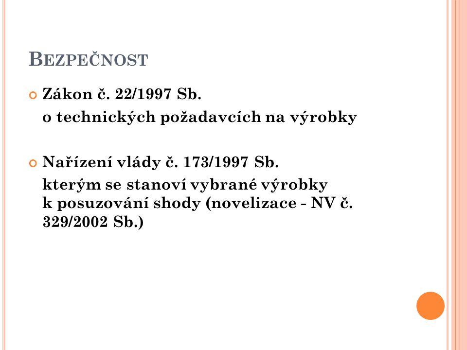 B EZPEČNOST Zákon č. 22/1997 Sb. o technických požadavcích na výrobky Nařízení vlády č.