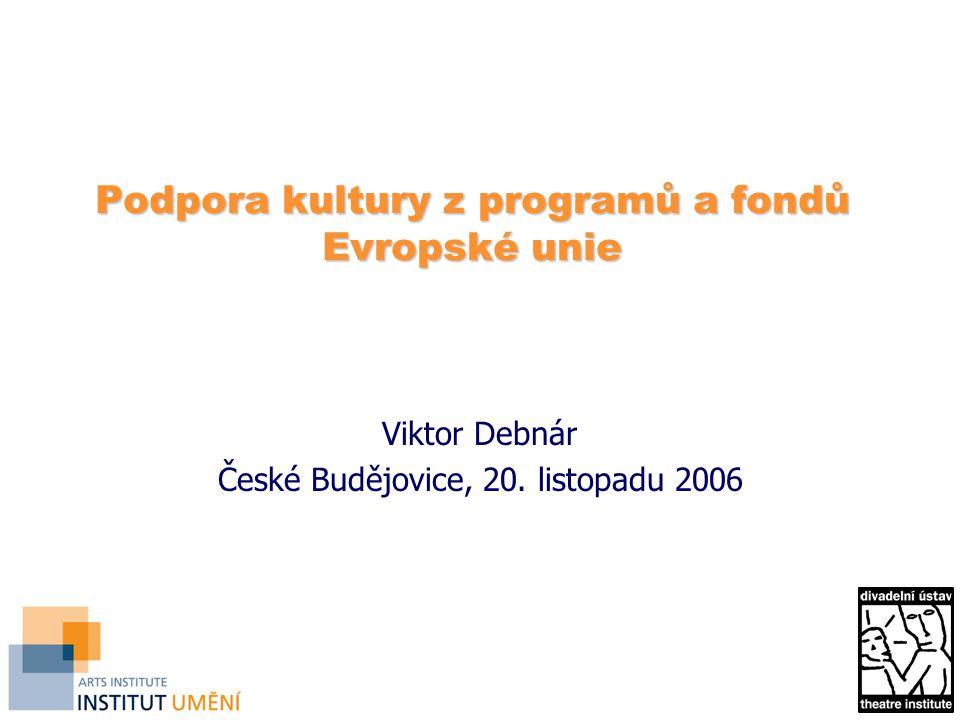 Podpora kultury z programů a fondů Evropské unie Podpora kultury z programů a fondů Evropské unie Viktor Debnár České Budějovice, 20.