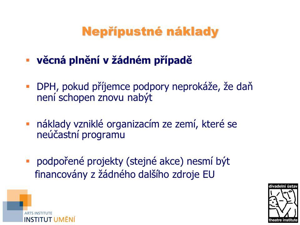 Nepřípustné náklady  věcná plnění v žádném případě  DPH, pokud příjemce podpory neprokáže, že daň není schopen znovu nabýt  náklady vzniklé organizacím ze zemí, které se neúčastní programu  podpořené projekty (stejné akce) nesmí být financovány z žádného dalšího zdroje EU