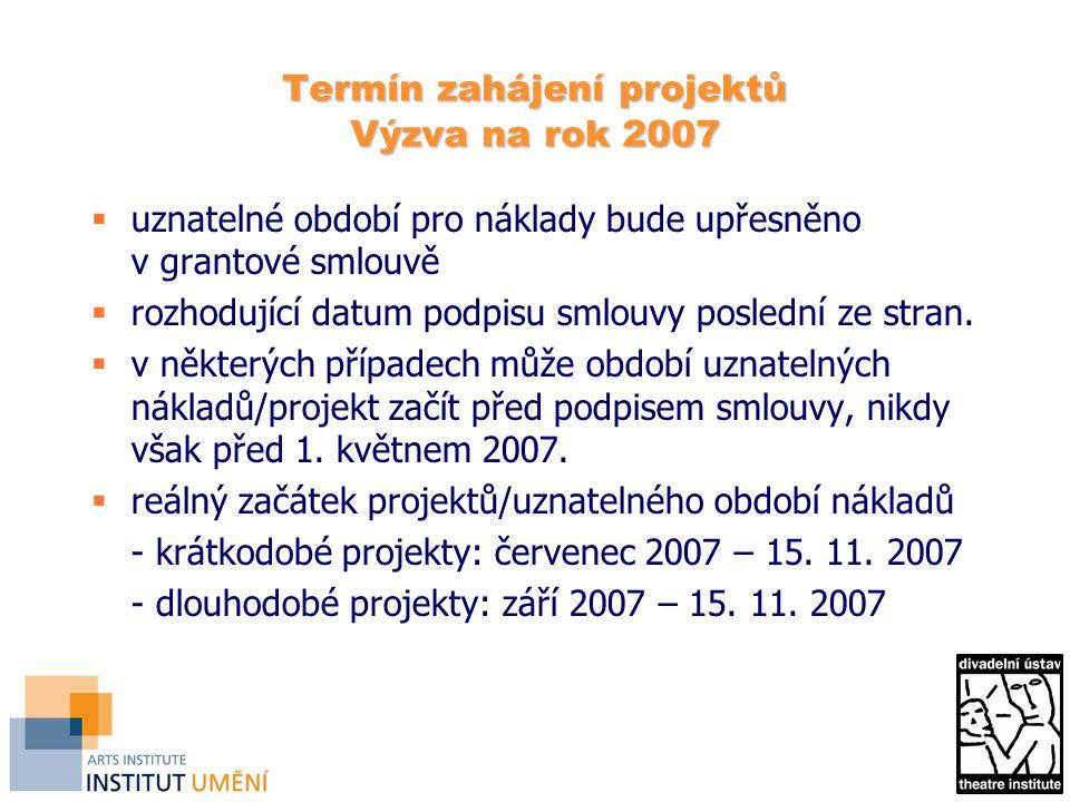 Termín zahájení projektů Výzva na rok 2007  uznatelné období pro náklady bude upřesněno v grantové smlouvě  rozhodující datum podpisu smlouvy poslední ze stran.