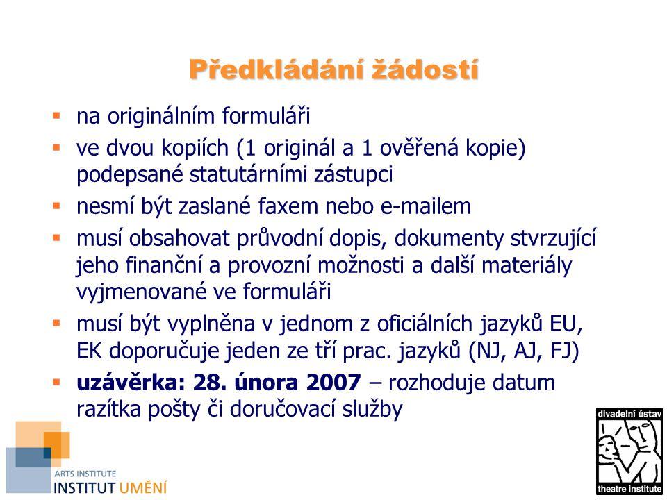 Předkládání žádostí  na originálním formuláři  ve dvou kopiích (1 originál a 1 ověřená kopie) podepsané statutárními zástupci  nesmí být zaslané faxem nebo e-mailem  musí obsahovat průvodní dopis, dokumenty stvrzující jeho finanční a provozní možnosti a další materiály vyjmenované ve formuláři  musí být vyplněna v jednom z oficiálních jazyků EU, EK doporučuje jeden ze tří prac.