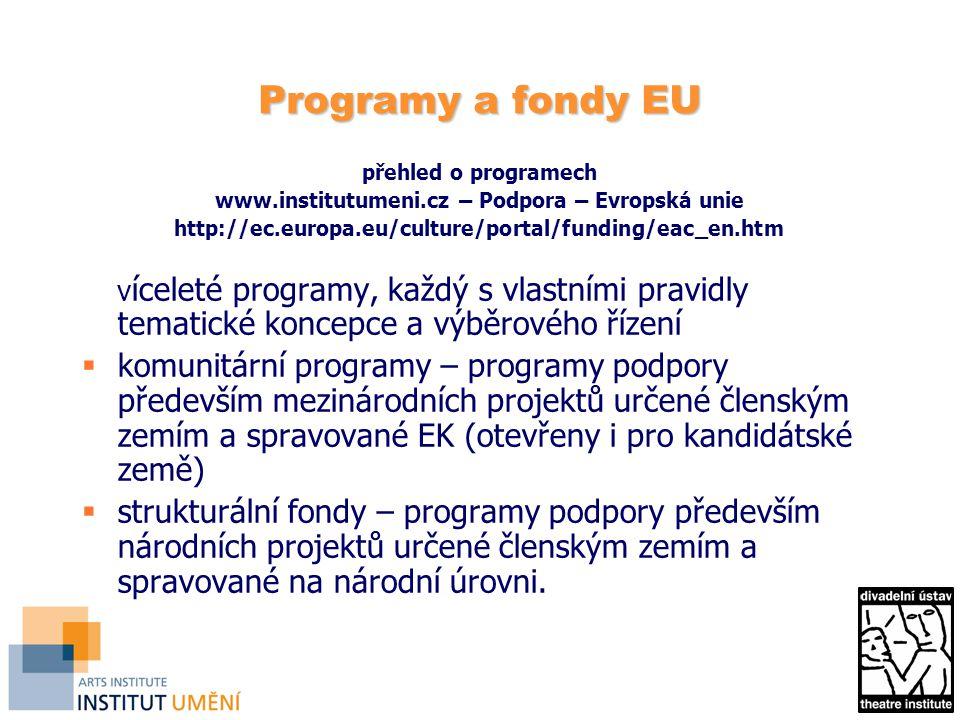 Program Culture (2007–2013)  částečné financování mezinárodních kulturních projektů  interdisciplinární charakter – všechny kulturní oblasti s výjimkou audiovize  mezinárodní charakter (daný počet partnerů z různých zemí - na projektu se musí podílet i finančně)  evropská přidaná hodnota – cíle, metody a formy spolupráce přesahují lokální, regionální nebo národní zájmy a působí na evropské úrovni  každý rok vypsána výzva k podávání žádostí (call)