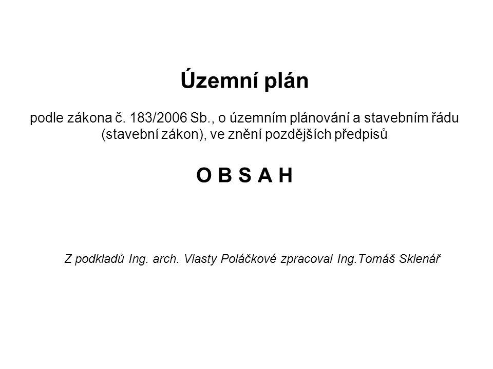 Územní plán podle zákona č. 183/2006 Sb., o územním plánování a stavebním řádu (stavební zákon), ve znění pozdějších předpisů O B S A H Z podkladů Ing