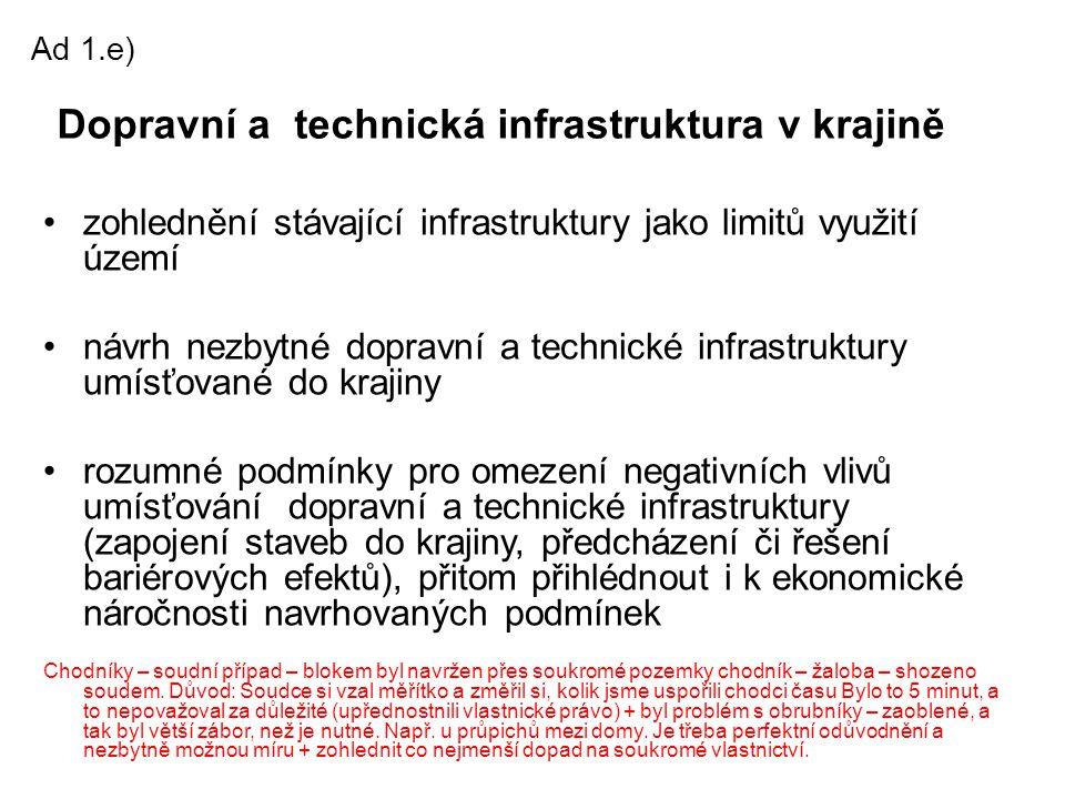 Ad 1.e) zohlednění stávající infrastruktury jako limitů využití území návrh nezbytné dopravní a technické infrastruktury umísťované do krajiny rozumné