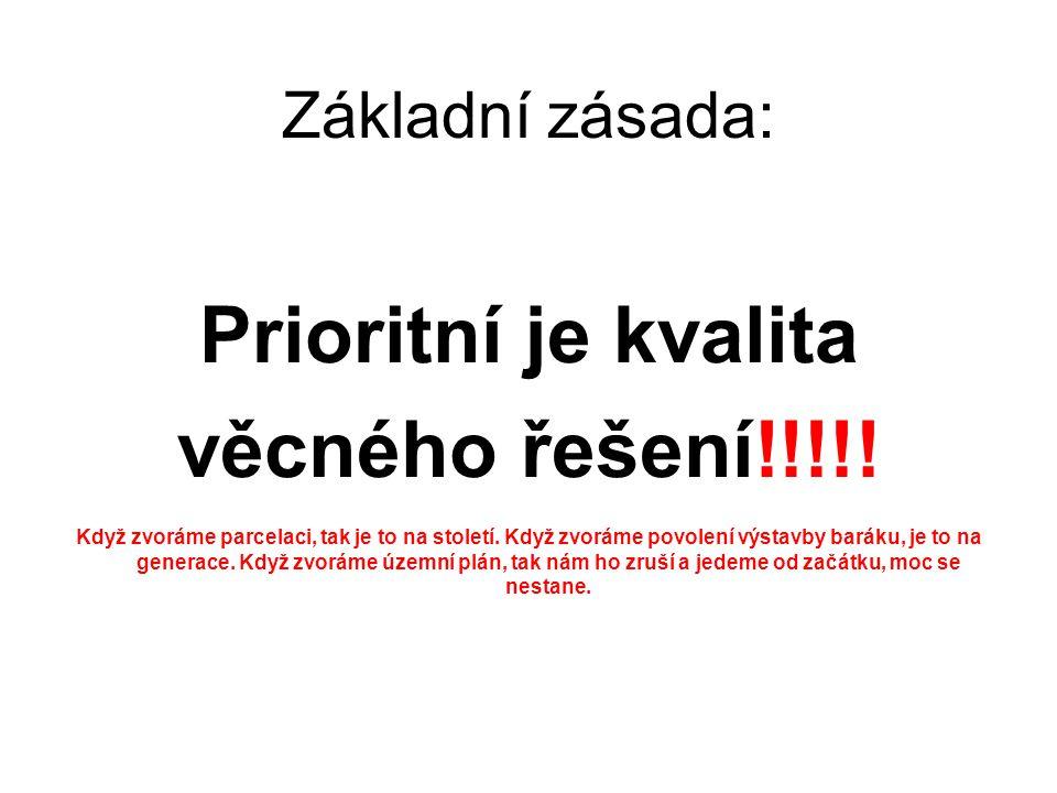 Základní zásada: Prioritní je kvalita věcného řešení!!!!! Když zvoráme parcelaci, tak je to na století. Když zvoráme povolení výstavby baráku, je to n