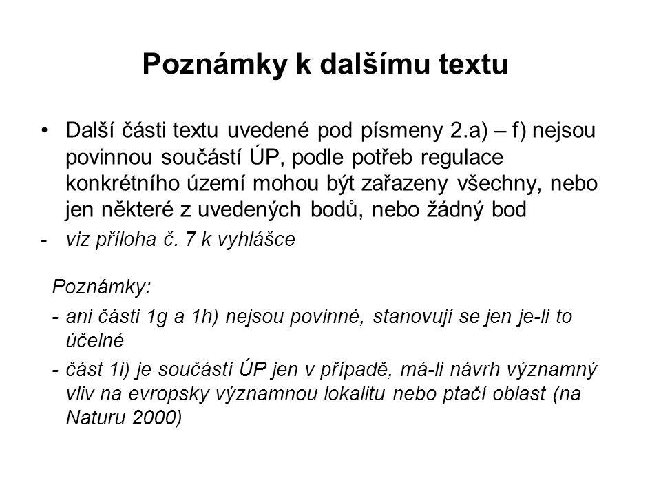 Poznámky k dalšímu textu Další části textu uvedené pod písmeny 2.a) – f) nejsou povinnou součástí ÚP, podle potřeb regulace konkrétního území mohou bý