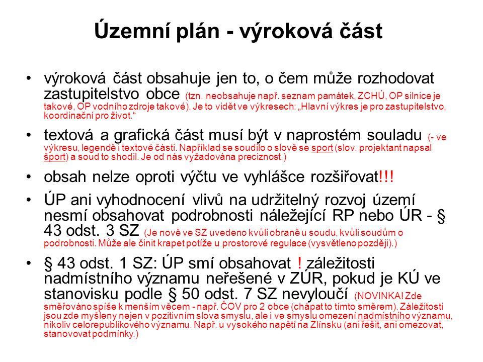 Územní plán - výroková část výroková část obsahuje jen to, o čem může rozhodovat zastupitelstvo obce (tzn. neobsahuje např. seznam památek, ZCHÚ, OP s