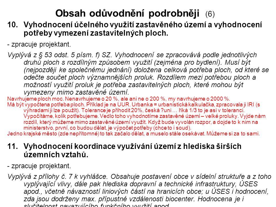 Obsah odůvodnění podrobněji (6) 10.Vyhodnocení účelného využití zastavěného území a vyhodnocení potřeby vymezení zastavitelných ploch. - zpracuje proj
