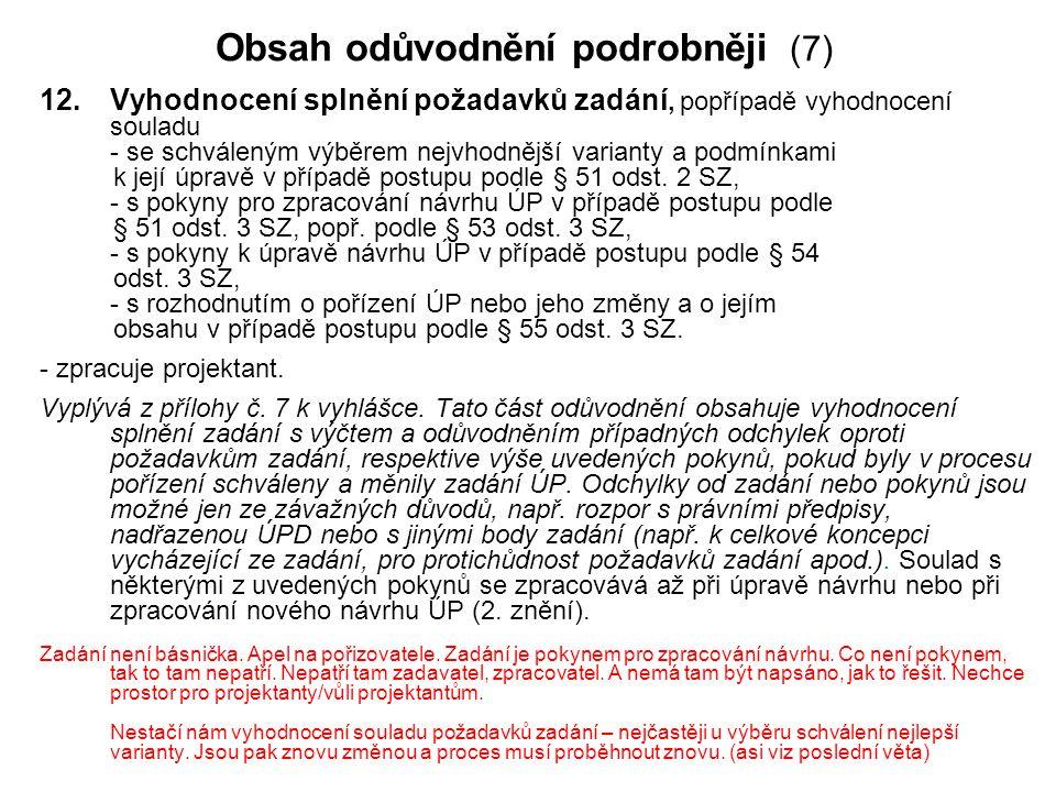 Obsah odůvodnění podrobněji (7) 12.Vyhodnocení splnění požadavků zadání, popřípadě vyhodnocení souladu - se schváleným výběrem nejvhodnější varianty a