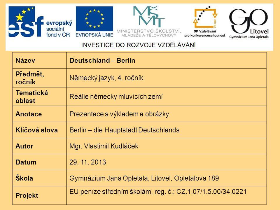 NázevDeutschland – Berlin Předmět, ročník Německý jazyk, 4. ročník Tematická oblast Reálie německy mluvících zemí AnotacePrezentace s výkladem a obráz