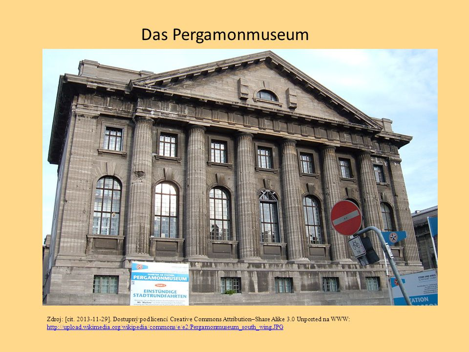 Das Pergamonmuseum Zdroj: [cit. 2013-11-29]. Dostupný pod licencí Creative Commons Attribution–Share Alike 3.0 Unported na WWW: http://upload.wikimedi