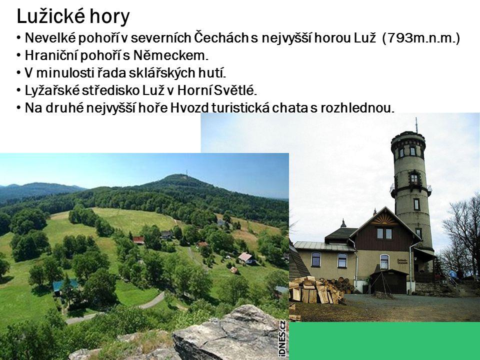 Lužické hory Nevelké pohoří v severních Čechách s nejvyšší horou Luž (793m.n.m.) Hraniční pohoří s Německem.