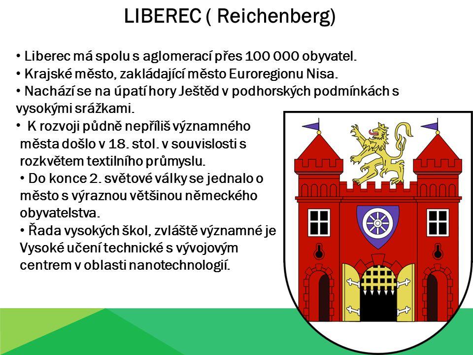 LIBEREC ( Reichenberg) Liberec má spolu s aglomerací přes 100 000 obyvatel.