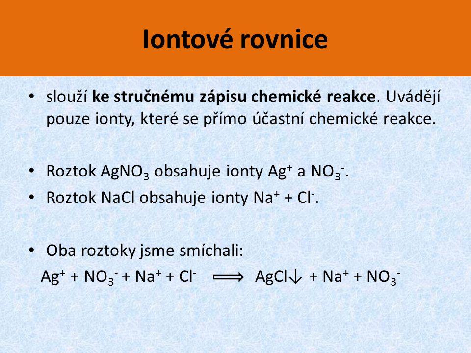 Iontové rovnice slouží ke stručnému zápisu chemické reakce. Uvádějí pouze ionty, které se přímo účastní chemické reakce. Roztok AgNO 3 obsahuje ionty