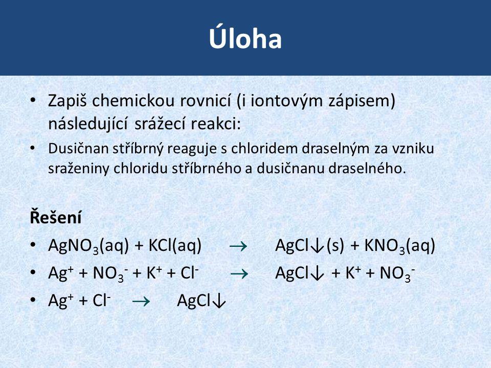 Úloha Zapiš chemickou rovnicí (i iontovým zápisem) následující srážecí reakci: Dusičnan stříbrný reaguje s chloridem draselným za vzniku sraženiny chl