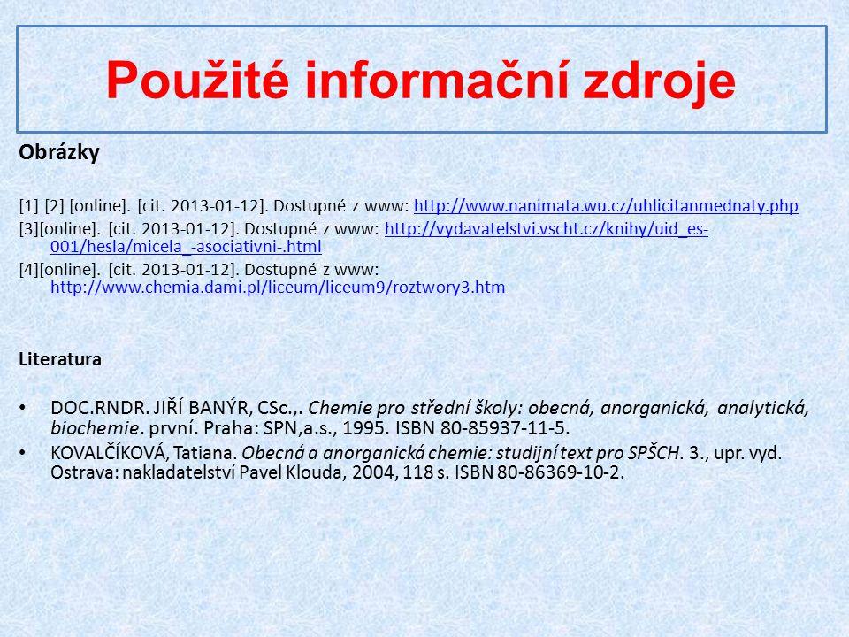 Použité informační zdroje Obrázky [1] [2] [online]. [cit. 2013-01-12]. Dostupné z www: http://www.nanimata.wu.cz/uhlicitanmednaty.phphttp://www.nanima