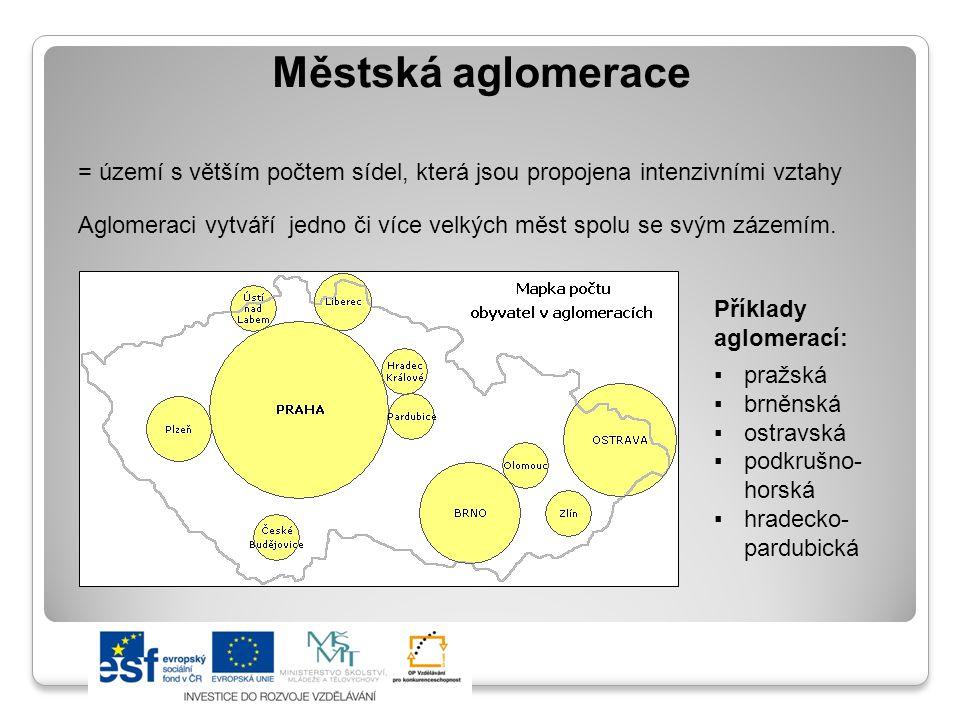 Městská aglomerace = území s větším počtem sídel, která jsou propojena intenzivními vztahy Aglomeraci vytváří jedno či více velkých měst spolu se svým zázemím.