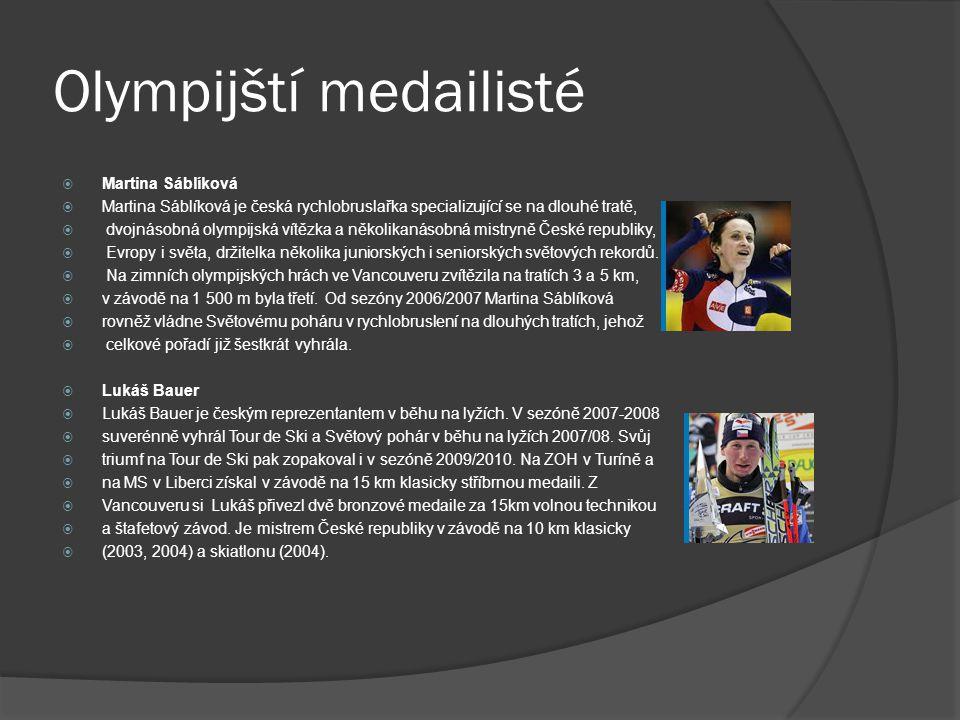 Olympijští medailisté  Martina Sáblíková  Martina Sáblíková je česká rychlobruslařka specializující se na dlouhé tratě,  dvojnásobná olympijská vítězka a několikanásobná mistryně České republiky,  Evropy i světa, držitelka několika juniorských i seniorských světových rekordů.