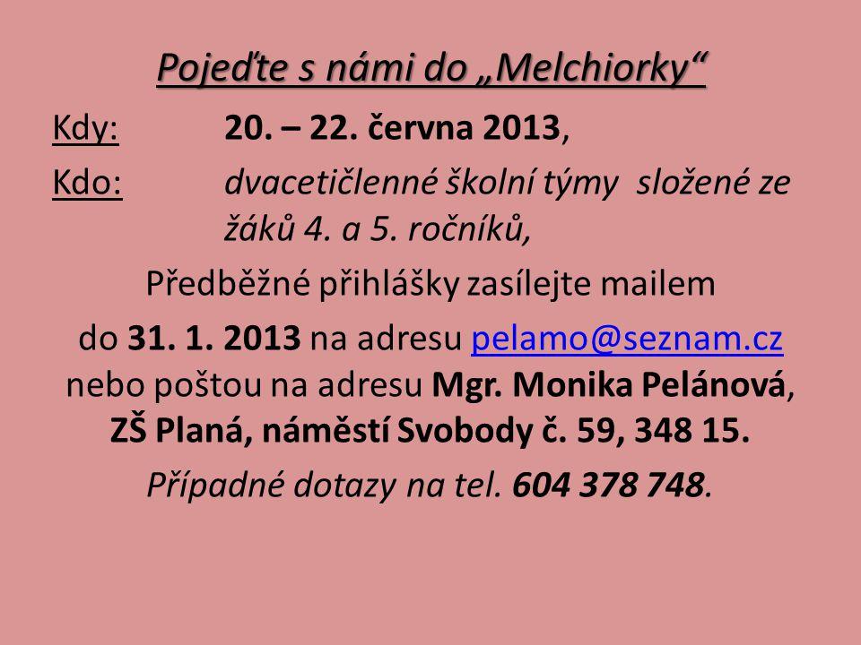 """Pojeďte s námi do """"Melchiorky"""" Kdy:20. – 22. června 2013, Kdo:dvacetičlenné školní týmy složené ze žáků 4. a 5. ročníků, Předběžné přihlášky zasílejte"""