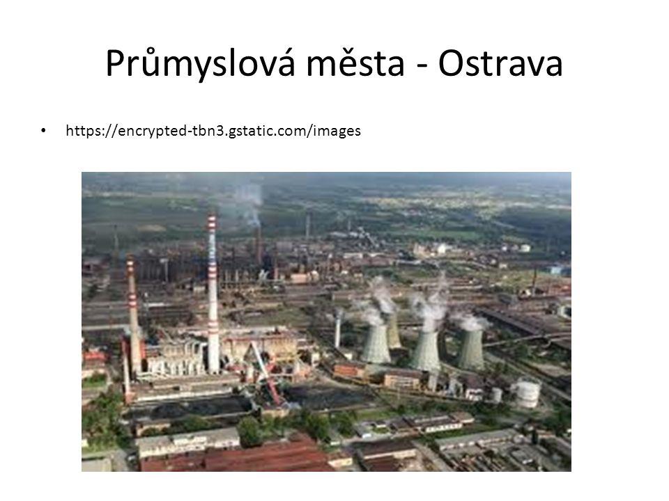 Průmyslová města - Ostrava https://encrypted-tbn3.gstatic.com/images