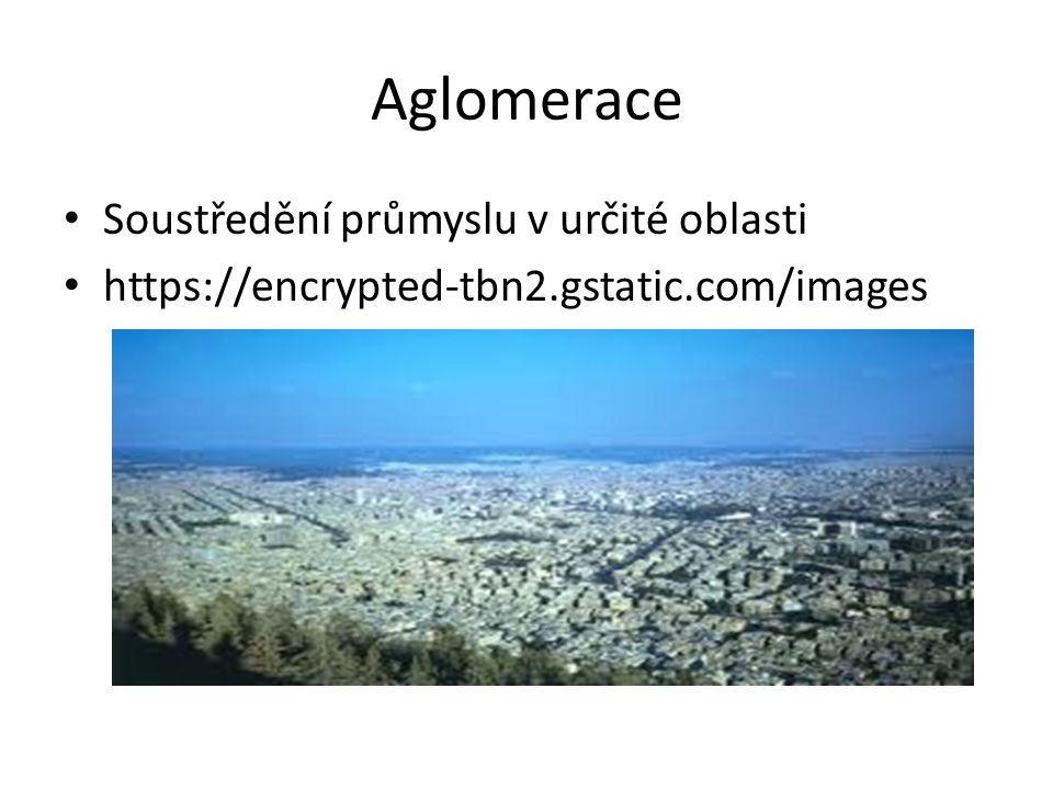 Aglomerace Soustředění průmyslu v určité oblasti https://encrypted-tbn2.gstatic.com/images