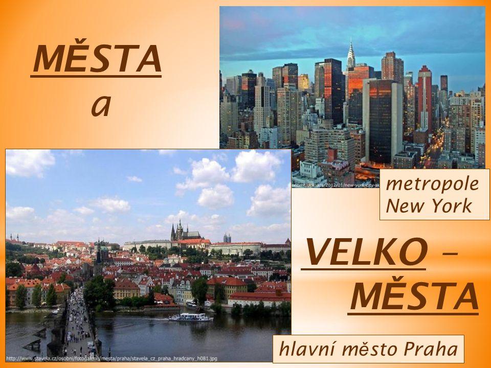 M Ě STA a hlavní m ě sto Praha metropole New York VELKO – M Ě STA